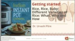 Learn how to make Perfect Pressure cooker Rice. Different Varieties of rice, and how best to pressure cook them.