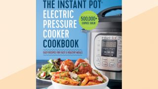 The 12 Best Instant Pot Cookbooks That Will Make You a Pressure Cooker Pro