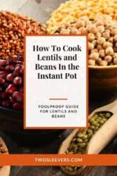 How to make perfect lentils and beans in the instant pot